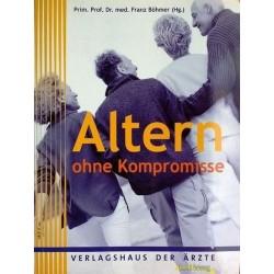 Altern ohne Kompromisse. Von Franz Böhmer (2009).
