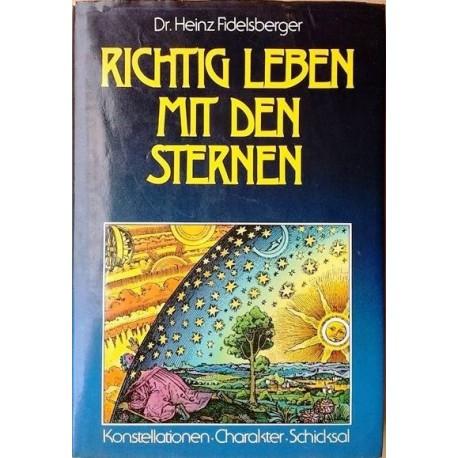 Richtig leben mit den Sternen. Konstellationen, Charakter, Schicksal. Von Heinz Fidelsberger (1982).