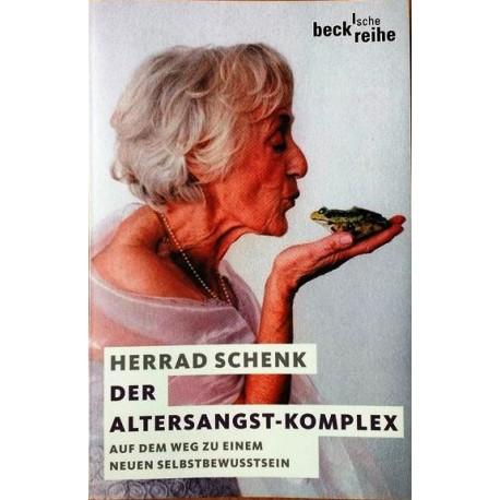 Der Altersangst-Komplex. Auf dem Weg zu einem neuen Selbstbewusstsein. Von Herrad Schenk (2007).