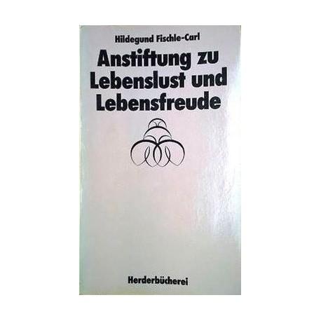 Anstiftung zu Lebenslust und Lebensfreude. Von Hildegund Fischle-Carl (1985).
