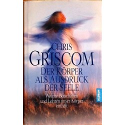 Der Körper als Ausdruck der Seele. Von Chris Griscom (1996).