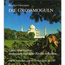 Die Grossmoguln. Glanz und Grösse mohammedanischer Fürsten in Indien. Von Bamber Gascoigne (1973).