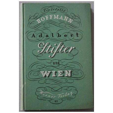 Adalbert Stifter und Wien. Von Lieselotte Hoffmann (1946).