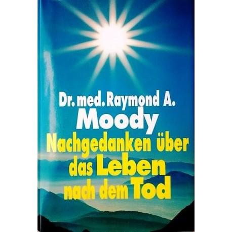 Nachgedanken über das Leben nach dem Tod. Von Raymond Moody (1996).