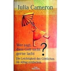 Wer sagt, dass Gott nicht gerne lacht? Von Julia Cameron (2002).
