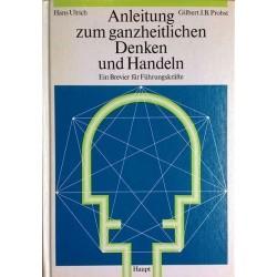 Anleitung zum ganzheitlichen Denken und Handeln. Ein Brevier für Führungskräfte. Von Hans Ulrich (1990).
