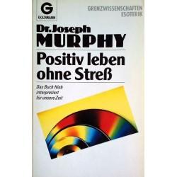 Positiv leben ohne Streß. Das Buch Hiob interpretiert für unsere Zeit. Von Joseph Murphy (1992).