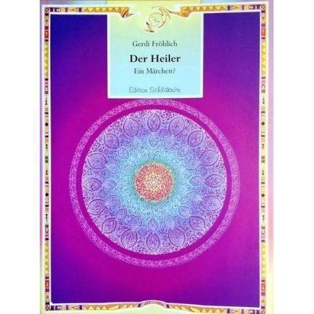 Der Heiler. Ein Märchen? Von Gerdi Fröhlich (1996).