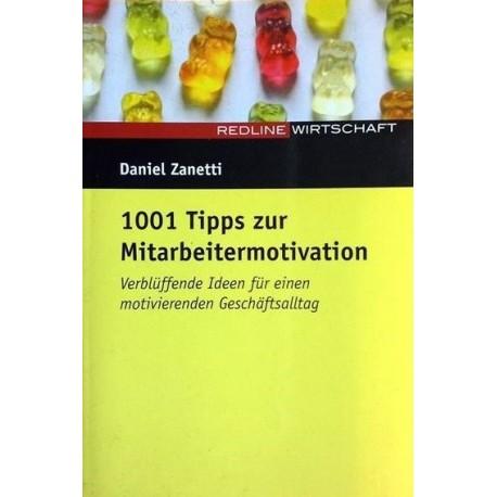 1001 Tipps zur Mitarbeitermotivation. Von Daniel Zanetti (2004).