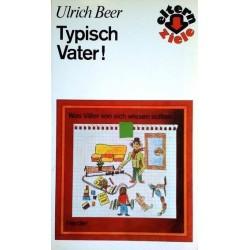 Typisch Vater. Was Väter von sich wissen sollten. Von Ulrich Beer (1984).