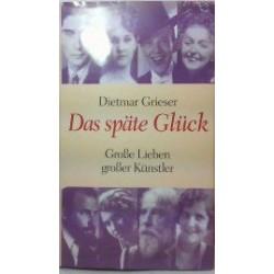 Das späte Glück. Von Dietmar Grieser (2003).