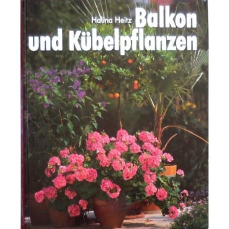 Balkon und Kübelpflanzen. So grünen und blühen sie am schönsten. Von Halina Heitz (1991).