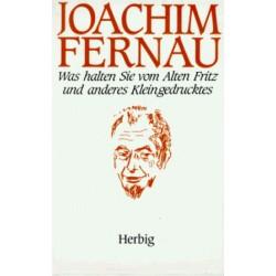 Was halten Sie vom Alten Fritz und anderes Kleingedrucktes. Von Joachim Fernau (1990).