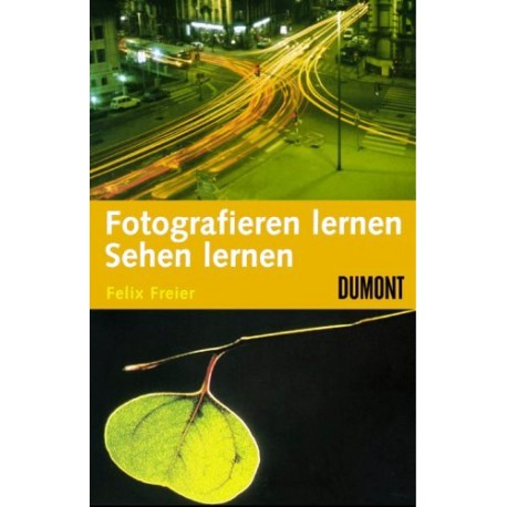 Fotografieren lernen. Sehen lernen. Von Felix Freier (2004).