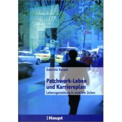 Patchwork-Leben und Karriereplan. Lebensgestaltung in mobilen Zeiten. Von Gabriele Kosack (2000).