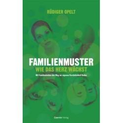 Familienmuster. Wie das Herz wächst. Von Rüdiger Opelt (2008). Handsigniert!