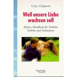 Weil unsere Liebe wachsen soll. Von Gary Chapman (2001).