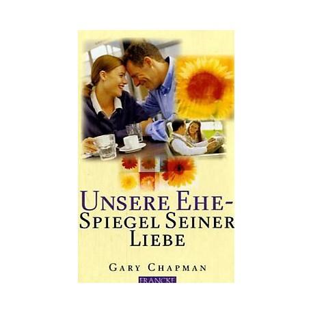 Unsere Ehe - Spiegel seiner Liebe. Von Gary Chapman (2004).