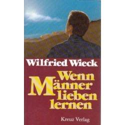 Wenn Männer lieben lernen. Von Wilfried Wieck (1990).