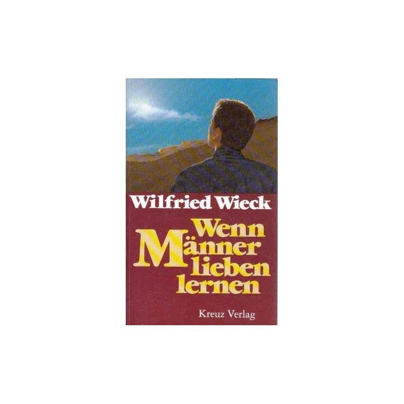 Wenn Männer lieben lernen. Von Wilfried Wieck (1990