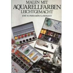 Malen mit Aquarellfarben leicht gemacht. Von Jose M. Parramon (1988).