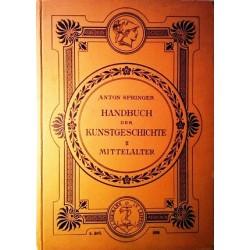 Handbuch der Kunstgeschichte II. Mittelalter. Von Anton Springer (1898).