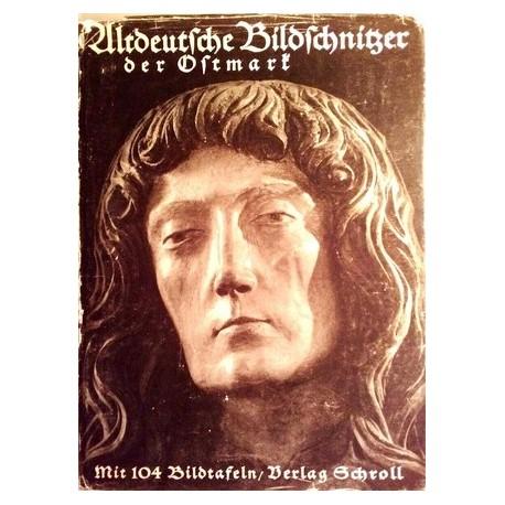 Altdeutsche Bildschnitzer der Ostmark. Von Karl Oettinger (1939).