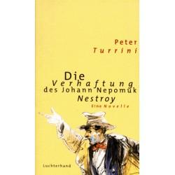Die Verhaftung des Johann Nepomuk Nestroy. Von Peter Turrini (1999).