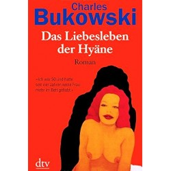 Das Liebesleben der Hyäne. Von Charles Bukowski (2010).