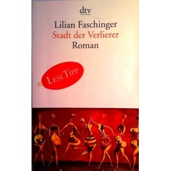 Stadt der Verlierer. Von Lilian Faschinger (2010).
