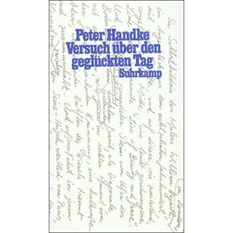 Versuch über den geglückten Tag. Von Peter Handke (1991).