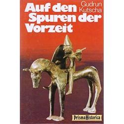 Auf den Spuren der Vorzeit. Von Gudrun Kutscha (1987).