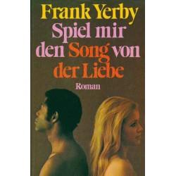 Spiel mir den Song von der Liebe. Von Frank Yerby (1972).