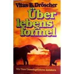 Überlebensformel. Wie Tiere Umweltgefahren meistern. Von Vitus B. Dröscher (1979).