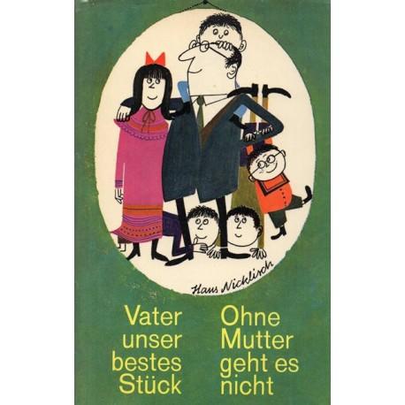 Vater unser bestes Stück. Ohne Mutter geht es nicht. Von Hans Nicklisch (1957).