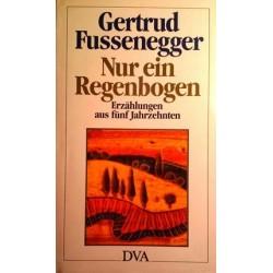 Nur ein Regenbogen. Von Gertrud Fussenegger (1987). Handsigniert!