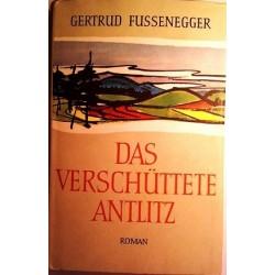 Das verschüttete Antlitz. Von Gertrud Fussenegger (1958). Handsigniert!