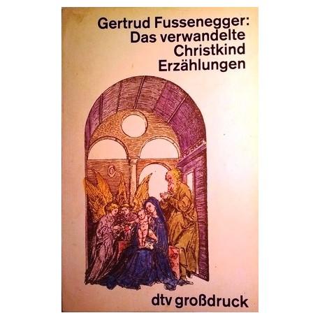 Das verwandelte Christkind. Von Gertrud Fussenegger (1987).