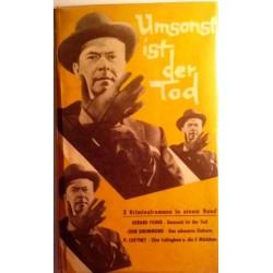 Umsonst ist der Tod. 3 Kriminalromane in einem Band (1961).