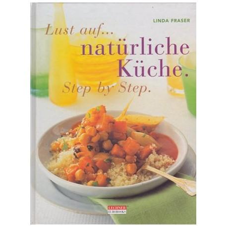 Lust auf natürliche Küche. Step by Step. Von Linda Fraser (2000).
