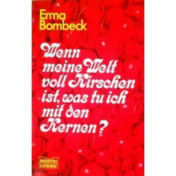 Wenn meine Welt voll Kirschen ist, was tu ich mit den Kernen? Von Erna Bombeck (1984).