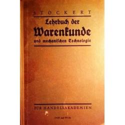 Lehrbuch der Warenkunde und mechanischen Technologie. Von Kurt Stockert (1937).