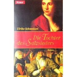 Die Tochter des Salzsieders. Von Ulrike Schweikert (2000).