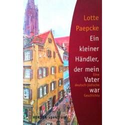 Ein kleiner Händler, der mein Vater war. Von Lotte Paepcke (2003).
