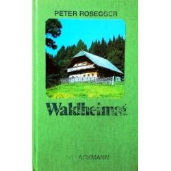 Waldheimat. Erzählungen aus der Jugendzeit. Von Peter Rosegger.
