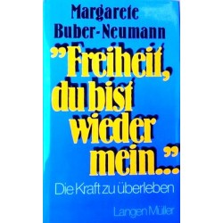 Freiheit, du bist wieder mein. Von Margarete Buber-Neumann (1978).