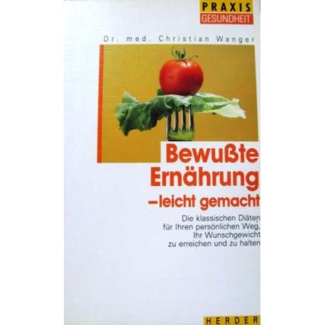 Bewußte Ernährung - leicht gemacht. Von Christian Wanger (1990).