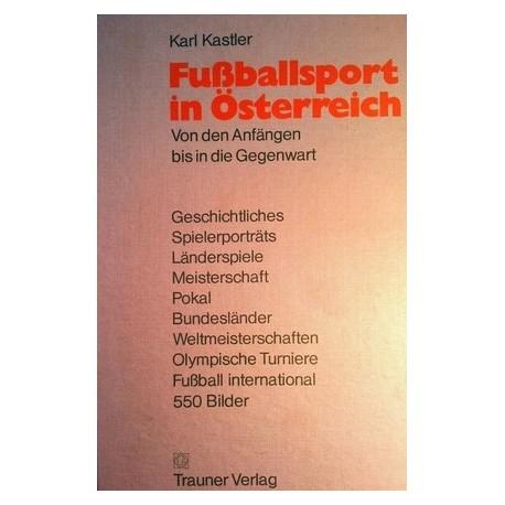 Fußballsport in Österreich. Von Karl Kastler (1972).