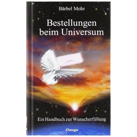 Bestellungen beim Universum. Von Bärbel Mohr (2010).
