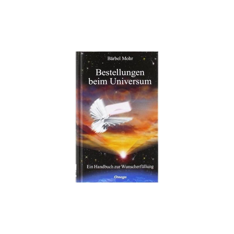 Bestellungen beim Universum. Von Bärbel Mohr (2010